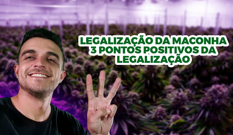 3 pontos positivos da legalização